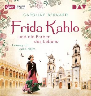 Frida Kahlo und die Farben des Lebens von Bernard,  Caroline, Helm,  Luise