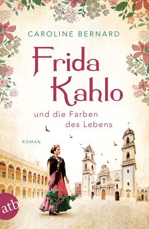 Frida Kahlo und die Farben des Lebens von Bernard,  Caroline
