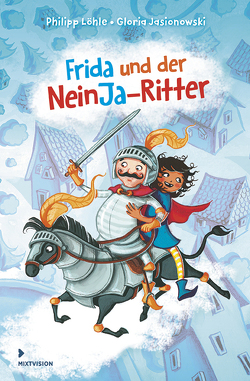 Frida und der NeinJa-Ritter von Jasionowski,  Gloria, Löhle,  Philipp