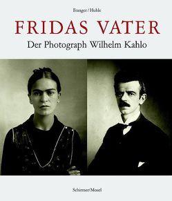 Fridas Vater von Franger,  Gabriele, Huhle,  Rainer, Kahlo,  Christina, Prignitz-Poda,  Helga, Rivera,  Juan C, Tibol,  Raquel