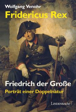 Fridericus Rex. Friedrich der Große von Venohr,  Wolfgang
