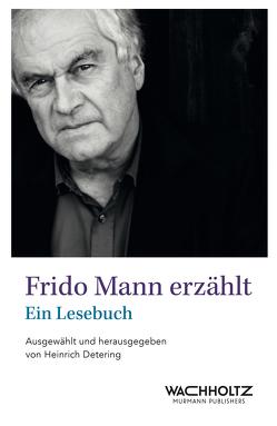 Frido Mann erzählt von Detering,  Heinrich, Mann,  Frido