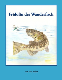 Fridolin der Wanderfisch von Ecker,  Uta