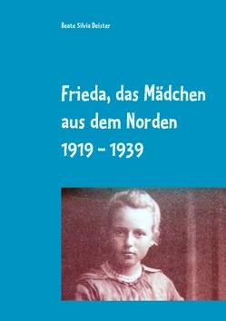 Frieda, das Mädchen aus dem Norden 1919 – 1939 von Deister,  Beate Silvia