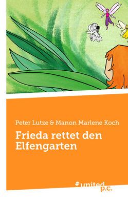 Frieda rettet den Elfengarten von Manon Marlene Koch,  Peter Lutze &
