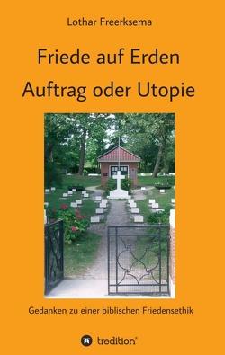 Friede auf Erden – Auftrag oder Utopie von Freerksema,  Lothar