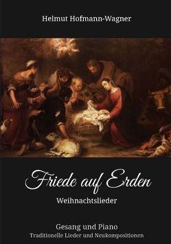 Friede auf Erden – Weihnachtslieder von Hofmann-Wagner,  Helmut