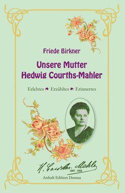 Friede Birkner – Unsere Mutter Hedwig Courths-Mahler von Müller-Waldeck,  Gunnar