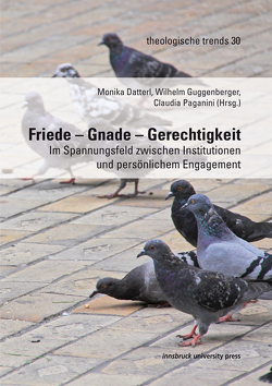 Friede – Gnade – Gerechtigkeit von Datterl,  Monika, Guggenberger,  Wilhelm, Paganini,  Claudia