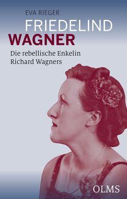 Friedelind Wagner – Die rebellische Enkelin Richard Wagners von Rieger,  Eva