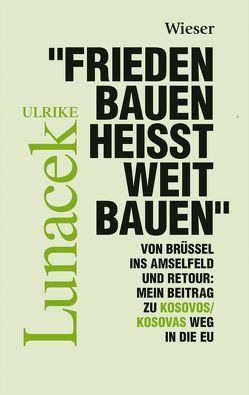 """""""Frieden Bauen heißt weit bauen"""" von Lunacek,  Ulrike"""
