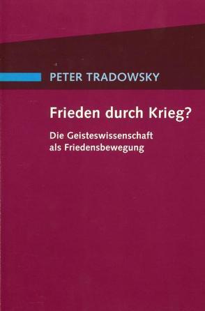 Frieden durch Krieg? von Tradowsky,  Peter