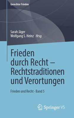 Frieden durch Recht – Rechtstraditionen und Verortungen von Heinz,  Wolfgang S, Jaeger,  Sarah