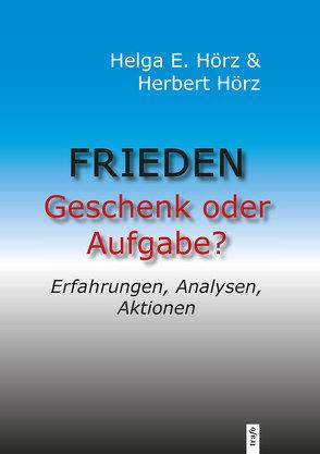 Frieden – Geschenk oder Aufgabe? von Hörz,  Helga, Hörz,  Helga E.