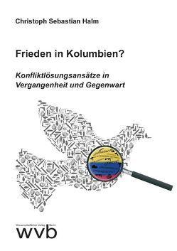 Frieden in Kolumbien? von Halm,  Christoph Sebastian