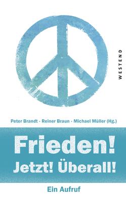 Frieden! Jetzt! Überall! von Brandt,  Peter, Braun,  Reiner, Mueller,  Michael