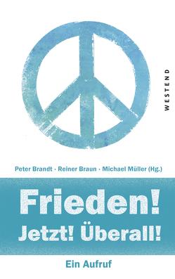 Frieden! Jetzt! Überall! von Brandt,  Peter, Braun,  Rainer