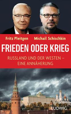 Frieden oder Krieg von Pleitgen,  Fritz, Schischkin,  Michail