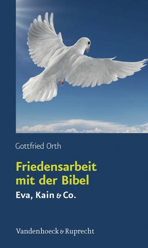 Friedensarbeit mit der Bibel von Orth,  Gottfried