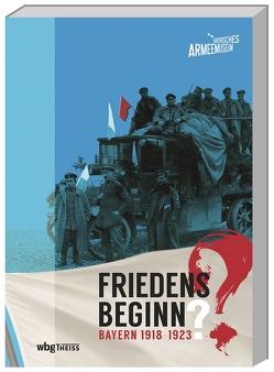 Friedensbeginn?. Bayern 1918-1923 von Storz,  Dieter, Wernitz,  Frank