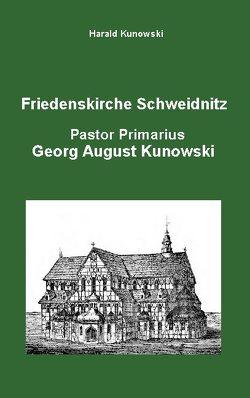 Friedenskirche Schweidnitz, Georg August Kunowski, Pastor Primarius von Kunowski,  Harald