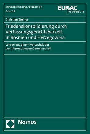 Friedenskonsolidierung durch Verfassungsgerichtsbarkeit in Bosnien und Herzegowina von Steiner,  Christian