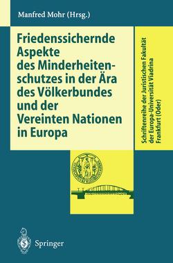 Friedenssichernde Aspekte des Minderheitenschutzes in der Ära des Völkerbundes und der Vereinten Nationen in Europa von Mohr,  Manfred