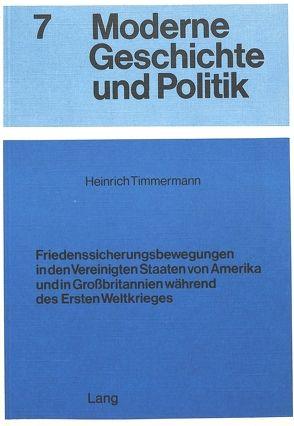 Friedenssicherungsbewegungen in den Vereinigten Staaten von Amerika und in Grossbritannien während des Ersten Weltkrieges von Timmermann, Heinrich
