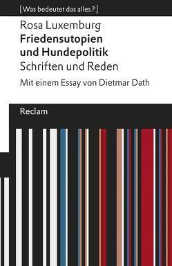 Friedensutopien und Hundepolitik. Schriften und Reden von Dath,  Dietmar, Luxemburg,  Rosa