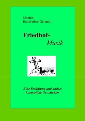 Friedhof-Musik von Schmidt,  Manfred Hansherbert