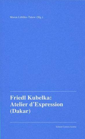 Friedl Kubelka: Atelier d'Expression (Dakar) von Lübbke-Tidow,  Maren