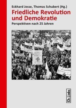 Friedliche Revolution und Demokratie von Jesse,  Eckhard, Schubert,  Thomas
