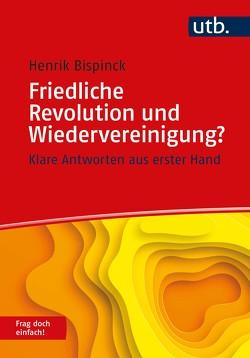 Friedliche Revolution und Wiedervereinigung? Frag doch einfach! von Bispinck,  Henrik