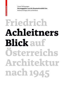 Friedrich Achleitners Blick auf Österreichs Architektur nach 1945 von Achleitner,  Friedrich, Kunstuniversität Linz
