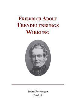 Friedrich Adolf Trendelenburgs Wirkung von Hartung,  Gerald, Köhnke,  Klaus Ch