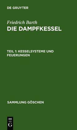 Die Dampfkessel / Kesselsysteme und Feuerungen von Barth,  Friedrich