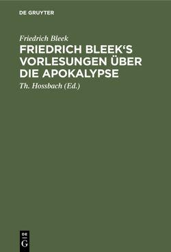 Friedrich Bleek's Vorlesungen über die Apokalypse von Bleek,  Friedrich, Hossbach,  Th.