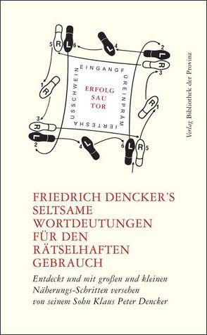 Friedrich Denckers seltsame Wortdeutungen für den rätselhaften Gebrauch von Dencker,  Friedrich, Dencker,  Klaus Peter