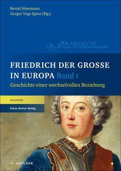 Friedrich der Große in Europa von Sösemann,  Bernd, Vogt-Spira,  Gregor