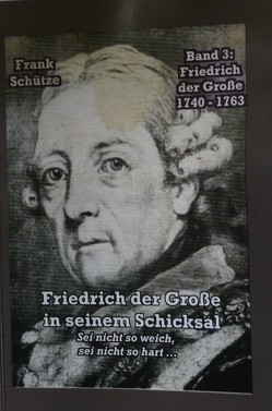 Friedrich der Große, 1740 bis 1763; Band 3 von: Friedrich der Große in seinem Schicksal von Mimi,  M., Schütze,  Frank