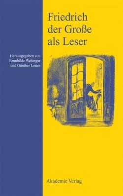 Friedrich der Große als Leser von Lottes,  Günther, Wehinger,  Brunhilde