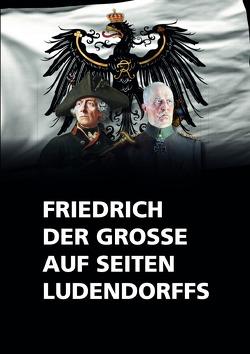 Friedrich der Große auf seiten Ludendorffs von der Große,  Friedrich
