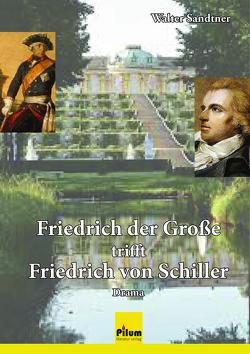 Friedrich der Große trifft Friedrich von Schiller von Sandtner,  Walter
