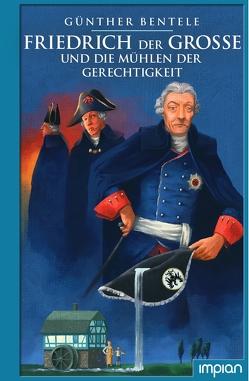 Friedrich der Große und die Mühlen der Gerechtigkeit von Bentele,  Günther, von Knorre,  Alexander