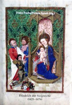 Friedrich der Siegreiche (1425-1476) von Fuchs,  Franz, Spiess,  Pirmin