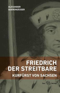 Friedrich der Streitbare von Querengässer,  Alexander