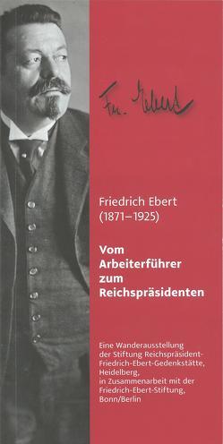 Friedrich Ebert (1871-1925). Vom Arbeiterführer zum Reichspräsidenten von Beck,  Kurt, Braun,  Bernd, Mühlhausen,  Walter, Scherf,  Henning