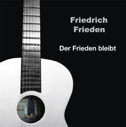 Friedrich Frieden : Der Frieden bleibt von Frieden,  Friedrich