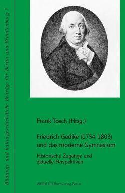 Friedrich Gedike (1754-1803) und das moderne Gymnasium von Tosch,  Frank