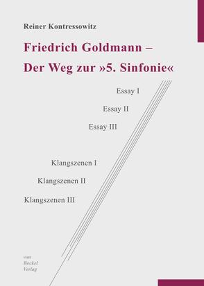 """Friedrich Goldmann – Der Weg zur """"5. Sinfonie"""" von Kontressowitz,  Reiner"""